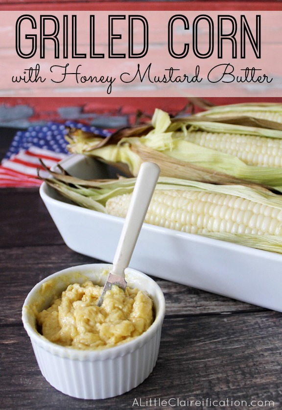 Grilled Corn With Honey Mustard Butter at ALittleClaireification #recipe #4thOfJuly PM3