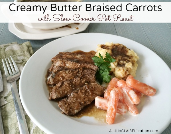Creamy Butter Braised Carrots and Tavern Style Pot Roast