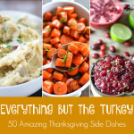 Everything But The Turkey – Part 2 | 50 Amazing Thanksgiving Side Dishes