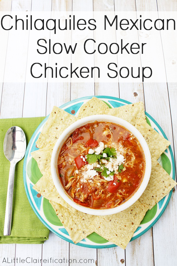 Chilaquiles Crock Pot Chicken Soup #slowcooker #Mexican #recipe