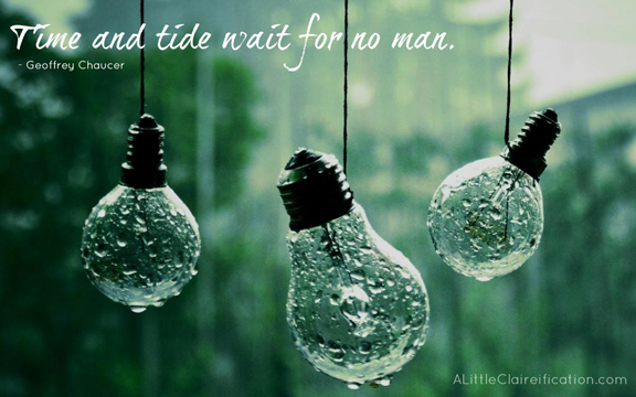 """Time and Tide Wait For No Man"" at ALittleClaireification.com #bloggers #life #inspiration"