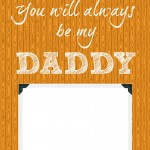 You Will Always Be My Daddy {free Father's Day printable}